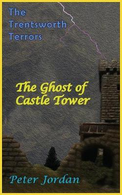 The Trentworth Terrors: The Ghost of Castle Tower