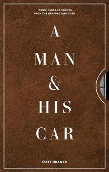 A Man and His Car: Iconic Cars and Stories from the Men Who Love Them