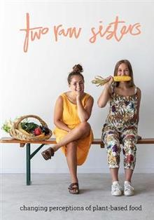 Two Raw Sisters: Changing Perceptions of Plant-Based Food