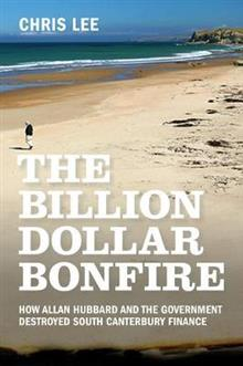 The Billion Dollar Bonfire: How Allan Hubbard and the Government Destroyed South Canterbury Finance