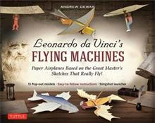 Leonardo da Vinci's Flying Machines Kit: Paper Airplanes Based on the Great Master's Sketches That R