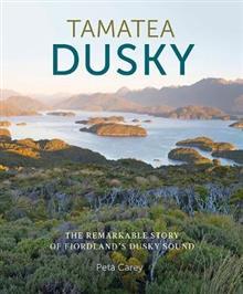 Tamatea Dusky: The Remarkable Story of Fiordland's Dusky Sound