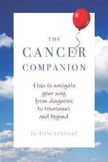 The Cancer Companion: How to Navigate Your Way from Diagnosis to Treatment and Beyond