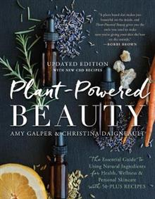 Plant-Powered Beauty, Updated Edition: The Essential Guide to Using Natural Ingredients for Health,