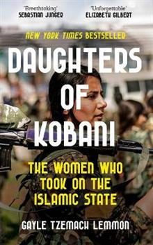 The Daughters of Kobani: The Women Who Took On the Islamic State