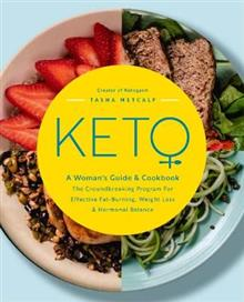 Keto: A Woman's Guide and Cookbook