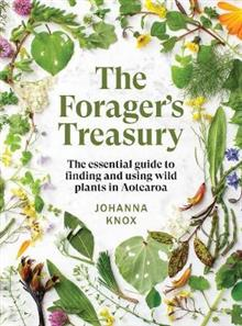 The Forager's Treasury: The Essential Guide to Finding and Using Plants in Aotearoa