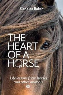 The Heart of a Horse: Life Lessons from Horses and Other Animals