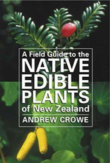 A Field Guide to the Native Edible Plants of New Zealand